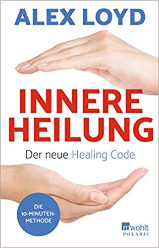 Buch: Alex Loyd - Innere Heilung; Der neue Healing Code