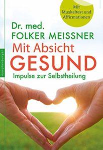 Buch: Folker Meißner - Mit Absicht gesund: Impulse zur Selbstheilung