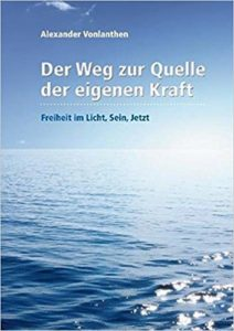 Alexander Vonlanthen - Buch: Der Weg zur Quelle der eigenen Kraft
