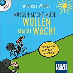 Andreas Winter - Müssen Macht Müde - Wollen macht wach