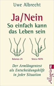 Uwe Albrecht - Buch: Ja/nein - So einfach kann das Leben sein: Der Armlängentest als Entscheidungshilfe in jeder Situation