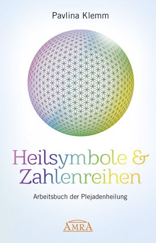 HEILSYMBOLE & ZAHLENREIHEN [Arbeitsbuch der Plejadenheilung]