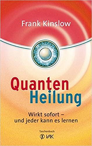 Frank Kinslow - Quantenheilung - Wirkt sofort - und jeder kann es lernen