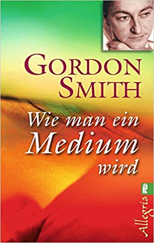 Gordon Smith Wie man ein Medium wird